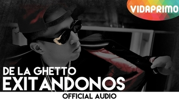 Exitandonos  [Official Audio] - De La Ghetto