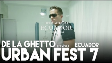 Urban Fest 7   (Ecuador)(Vivo) [Behind the Scenes] - De La Ghetto