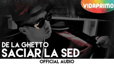Saciar La Sed  [Official Audio] - De La Ghetto