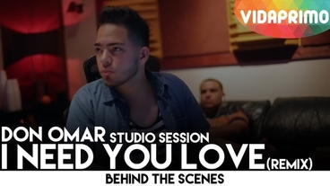 I Need You Love   (Remix)(Studio Session) [Behind the Scenes] - Don Omar