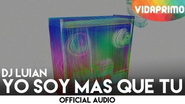 Yo Soy Mas Que Tu  [Official Audio] - DJ Luian