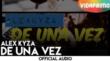 De Una Vez  [Official Audio] - Alex Kyza