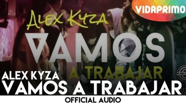 Vamos a Trabajar  [Official Audio] - Alex Kyza