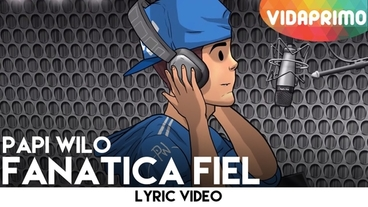 Fanatica Fiel  [Lyric Video] - Papi Wilo