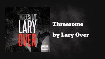 Threesome [Official Audio] - Lary Over