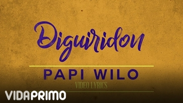 Diguiridon [Lyric Video] - Papi Wilo