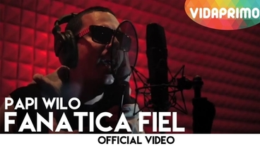 Fanatica Fiel [Official Video] - Papi Wilo