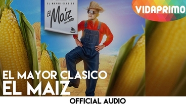 El Maiz  [Official Audio] - El Mayor Clasico