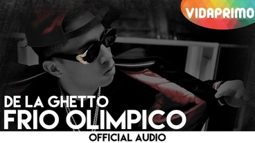 Frio Olimpico  [Official Audio] - De La Ghetto