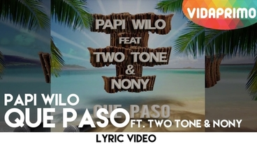 Que Paso  [Lyric Video] - Papi Wilo